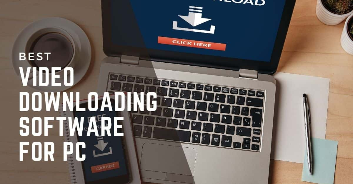 Top 5 Video Downloading Software For PC